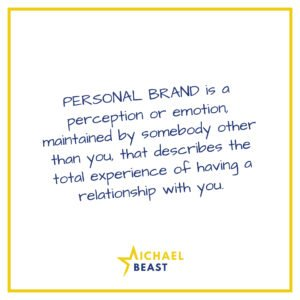 02a-PERSONAL BRAND is a perception or emotion, maintained by somebody other than you